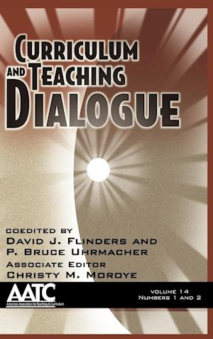 Curriculum and Teaching Dialogue Volume 14, Numbers 1 & 2 (Hc)