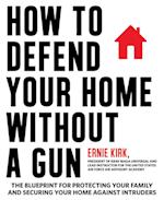 How to Defend Your Home Without a Gun