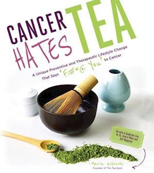 Cancer Hates Tea af Maria Uspenski