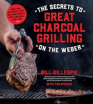 Bog, paperback The Secrets to Great Charcoal Grilling on the Weber af Bill Gillespie