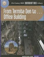 From Termite Den to... Office Building (21st Century Skills Innovation Library: Innovations from Nature)