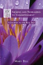 Kicking and Screaming to Enlightenment, A Journey to the Real Self af Mary Bell