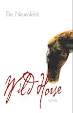 Wild Horse Stories (Grace Paley Prize in Short Fiction)