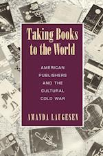 Taking Books to the World (Studies in Print Culture and the History of the Book)