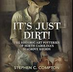 It's Just Dirt -The Historic Art Potteries of North Carolina's Seagrove Region af Stephen C. Compton