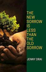 The New Sorrow Is Less Than the Old Sorrow af Jenny Drai