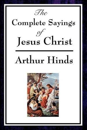Complete Sayings of Jesus Christ af Arthur Hinds