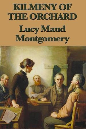 Kilmeny of the Orchard af Lucy Maud Montgomery