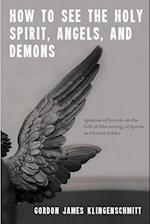 How to See the Holy Spirit, Angels, and Demons: Ignatius of Loyola on the Gift of Discerning of Spirits in Church Ethics af Gordon James Klingenschmitt