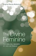 The Divine Feminine: The Biblical Imagery of God as Female
