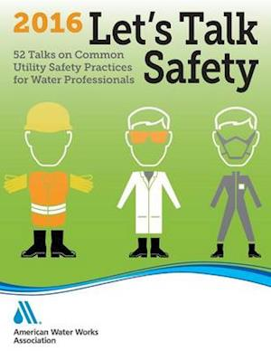 Bog, hæftet Let's Talk Safety 2016: 52 Talks on Common Utility Safety Practices for Water Professionals af AWWA