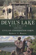 Devil's Lake, Wisconsin and the Civilian Conservation Corps af Robert J. Moore