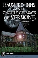 Haunted Inns and Ghostly Getaways of Vermont af Thea Lewis