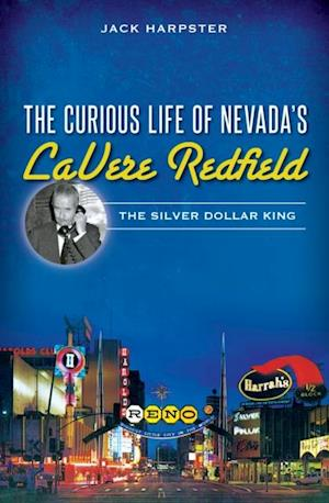 Curious Life of Nevada's LaVere Redfield: The Silver Dollar King