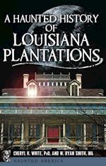Haunted History of Louisiana Plantations, A