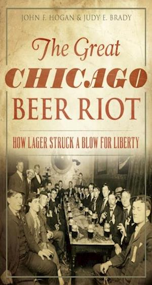 Great Chicago Beer Riot: How Lager Struck a Blow for Liberty