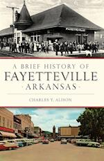 Brief History of Fayetteville Arkansas, A