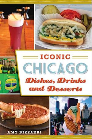 Iconic Chicago Dishes, Drinks and Desserts af Amy Bizzarri