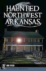 Haunted Northwest Arkansas (Haunted America)