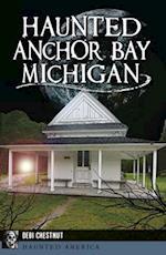 Haunted Anchor Bay, Michigan (Haunted America)