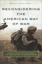 Reconsidering the American Way of War af Antulio J. Echevarria
