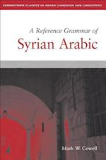 A Reference Grammar of Syrian Arabic (Georgetown Classics in Arabic Languages and Linguistics Series)