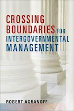 Crossing Boundaries for Intergovernmental Management (PUBLIC MANAGEMENT AND CHANGE)