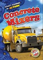 Concrete Mixers (Mighty Machines in Action, nr. 18)