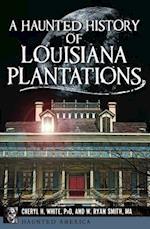 A Haunted History of Louisiana Plantations (Haunted America)
