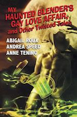 My Haunted Blender's Gay Love Affair af Abigail Roux, Anne Tenino, Andrea Speed