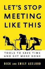 Let's Stop Meeting Like This: Tools to Save Time and Get More Done (UK Professional Business Management Business)