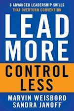 Lead More, Control Less: 8 Advanced Leadership Skills That Overturn Convention (UK Professional Business Management Business)
