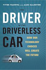 The Driver in the Driverless Car: How Our Technology Choices Will Create the Future (AgencyDistributed)
