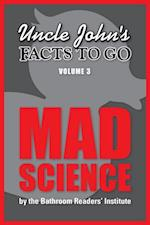 Uncle John's Facts to Go Mad Science (Facts to Go)