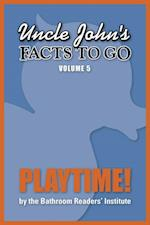 Uncle John's Facts to Go Playtime! (Facts to Go)