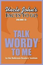 Uncle John's Facts to Go Talk Wordy to Me (Facts to Go)
