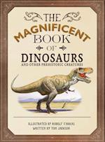 The Magnificent Book of Dinosaurs and Other Prehistoric Creatures (The Magnificent Book of)