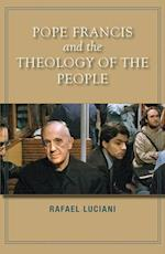 Pope Francis and the Theology of the People af Rafael Luciani