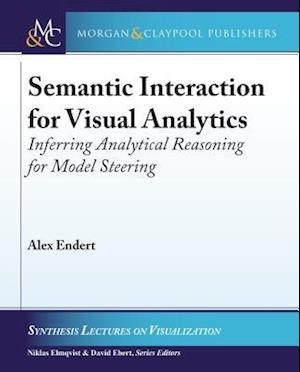 Semantic Interaction for Visual Analytics af Alex Endert
