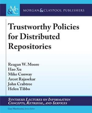 Trustworthy Policies for Distributed Repositories af Arcot Rajasekar, Mike Conway, Hao Xu