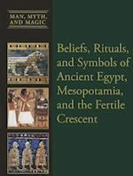 Beliefs, Rituals, and Symbols of Ancient Egypt, Mesopotamia, and the Fertile Crescent (Man Myth Magic)