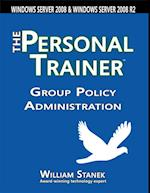 Group Policy Administration: The Personal Trainer for Windows Server 2008 and Windows Server 2008 R2