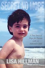 Secret No More: A True Story of Hope for Parents with an Addicted Child