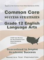 Common Core Success Strategies Grade 12 English Language Arts Study Guide (Mometrix Test Preparation)