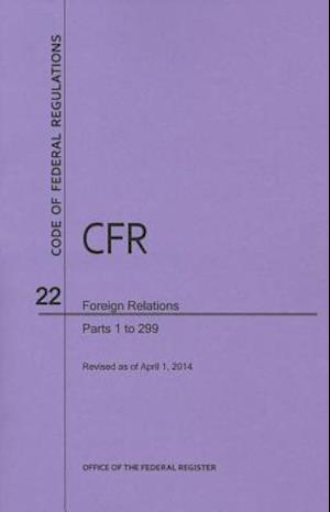 Code of Federal Regulations Title 22, Foreign Relations, Parts 1-299, 2014