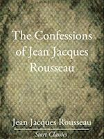 Confessions of Jean Jacques Rousseau - Complete (Unabridged Start Classics)