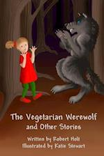 The Vegetarian Werewolf and Other Stories af Katie Stewart, Robert Holt