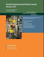 Plunkett's Manufacturing & Robotics Industry Almanac 2018: Manufacturing, Automation & Robotics Industry Market Research, Statistics, Trends & Leading
