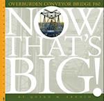 Overburden Conveyor Bridge F60 (Now That's Big)