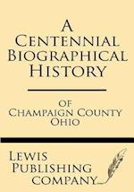 A Centennial Biographical History of Champaign County Ohio